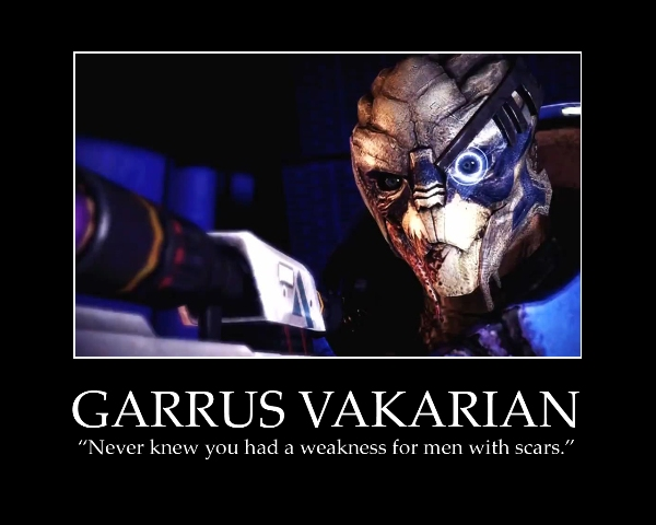 """Garrus Vakarian: """"Never knew you had a weakness for men with scars."""""""